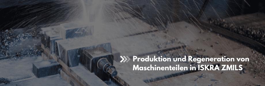 Produktion und Regeneration von Maschinenteilen