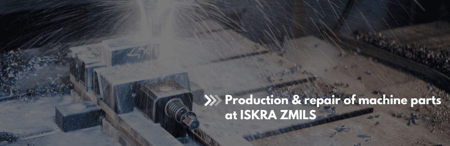 Production & repair of machine parts